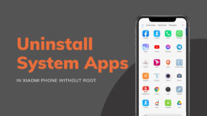 Uninstall System Apps In Xiaomi Phone